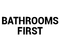 Bathrooms First